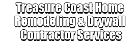 Treasure Coast Home Remodeling & Drywall Contractor Services Logo-We offer Home Remodeling Services, Drywall Repair, Interior Painting, Drywall Installation, Exterior Painting, Residential Painting, Commercial Painting, Drywall Contracting, Wallpaper Removal, Custom Ceilings, Popcorn Removal, Smooth Ceiling, Tile Installation, Floor Installation, Bathroom Remodeling, Kitchen Remodeling, Cabinet Installation, and more contracting services!